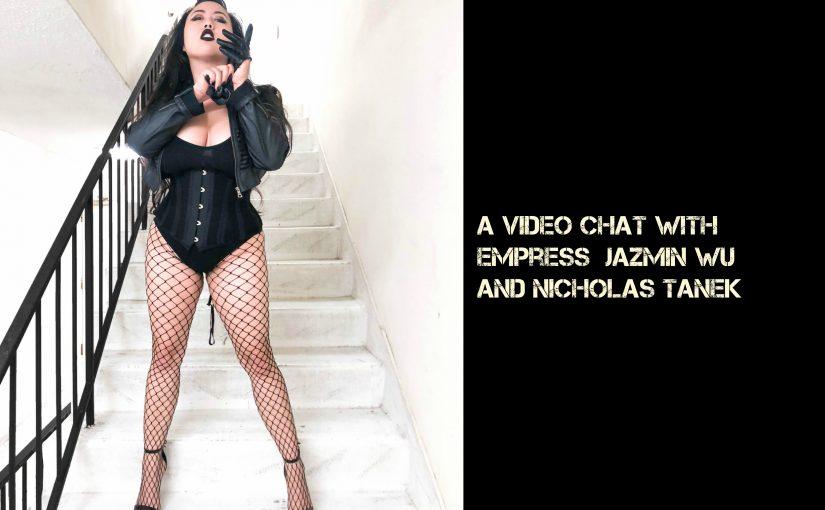 VIDEO CHAT: Empress Jazmin Wu (Dominatrix / Kink Advocate) & Nicholas Tanek
