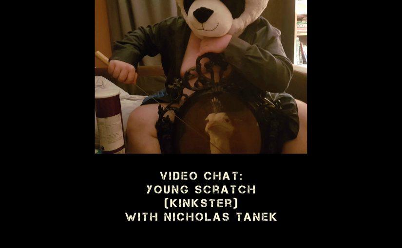 VIDEO CHAT: Young Scratch (Kinkster) w/ Nicholas Tanek