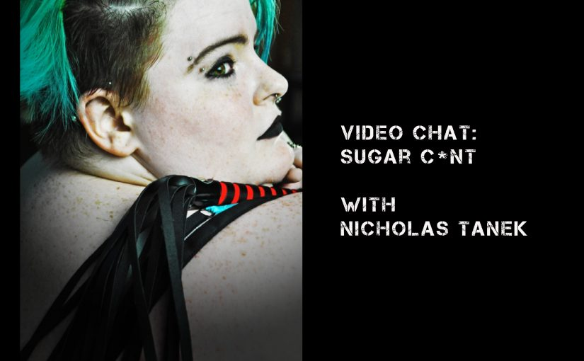 VIDEO CHAT: Sugarc*nt w/ Nicholas Tanek