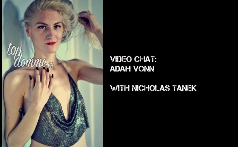 VIDEO CHAT: Miss Adah Vonn with Nicholas Tanek