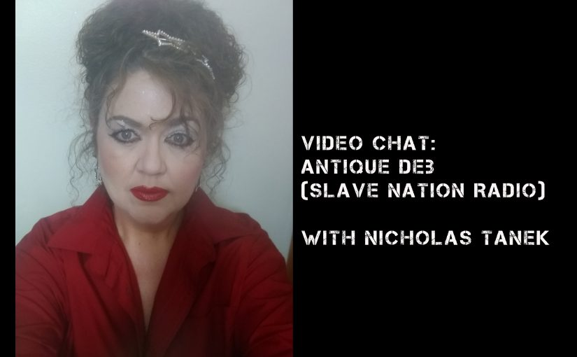 VIDEO CHAT: Antique Deb from Slave Nation Radio with Nicholas Tanek