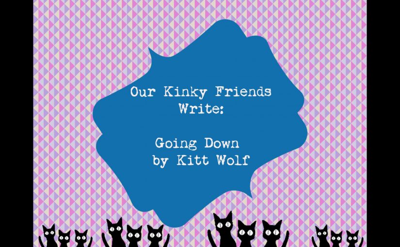 Our Kinky Friends Write:  Going Down by Kitt Wolf