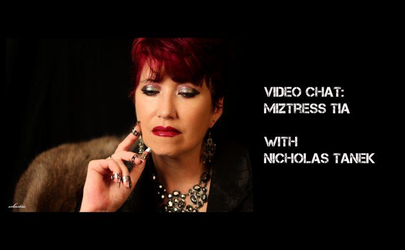 VIDEO CHAT: Miztress Tia with Nicholas Tanek