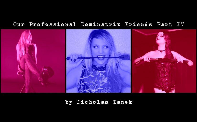 Our Professional Dominatrix Friends Part IVBy Nicholas Tanek