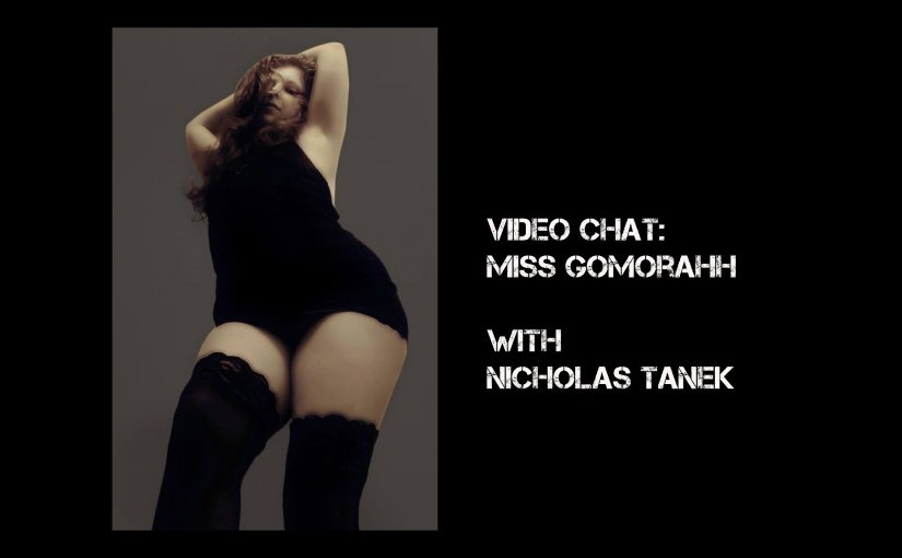 VIDEO CHAT: Miss Gomorahh with Nicholas Tanek