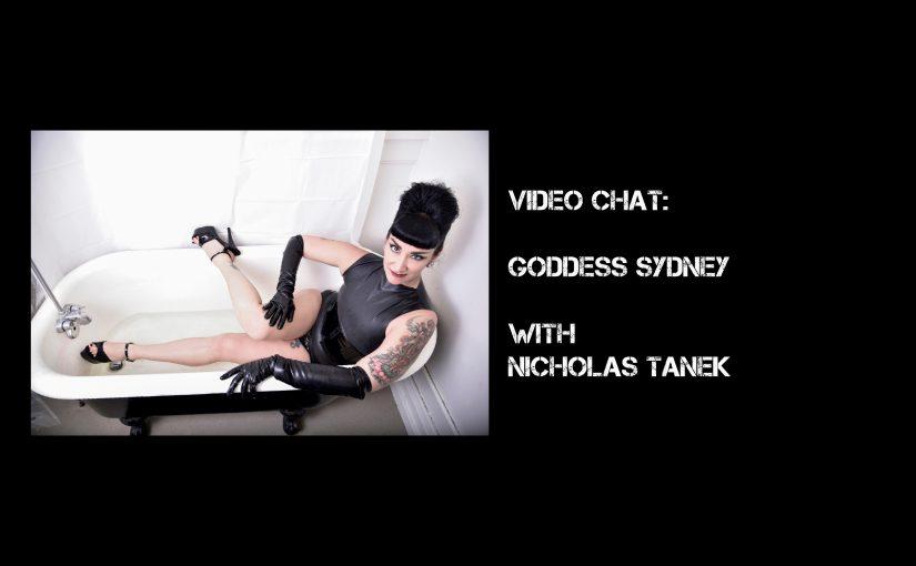 VIDEO CHAT: Goddess Sydney with Nicholas Tanek