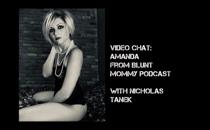 VIDEO CHAT: Amanda from Blunt Mommy Podcast with Nicholas Tanek