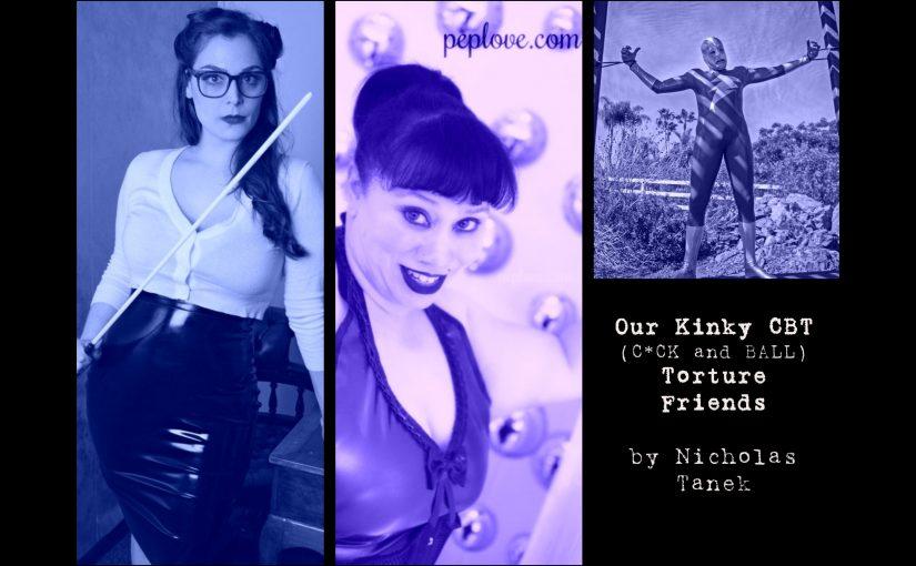 Our Kinky Friends Discuss CBT (C*ck & Ball Torture) by Nicholas Tanek