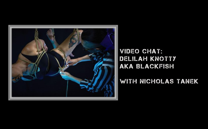 VIDEO CHAT: Delilah Knotty aka DK-Blackfish with Nicholas Tanek