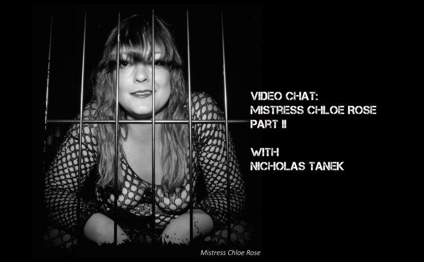 VIDEO CHAT: Miss Chloe Rose Part II with Nicholas Tanek
