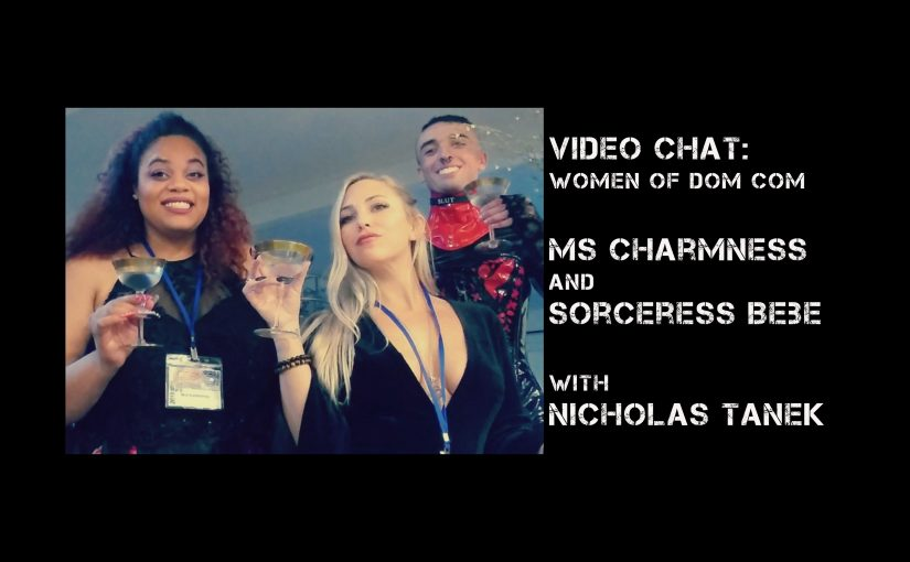 VIDEO CHAT: Tales from DomCon: Ms Charmness & Sorceress Bebe with Nicholas Tanek
