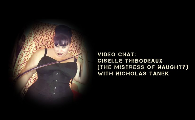 VIDEO CHAT:  Giselle Thibodeaux (The Mistress Of Naughty) w/ Nicholas Tanek