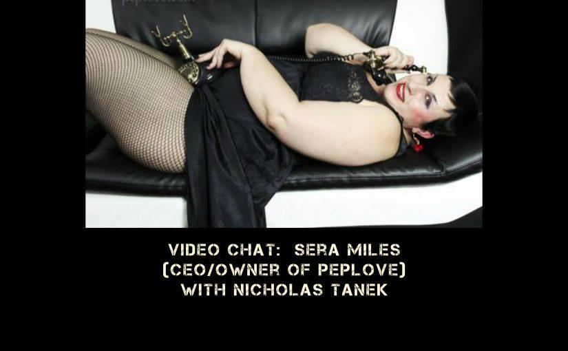 VIDEO CHAT: Sera Miles (CEO/Owner of Peplove) w/ Nicholas Tanek