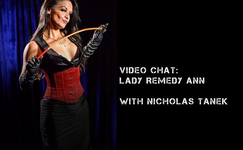 VIDEO CHAT: Lady Remedy Ann w/ Nicholas Tanek