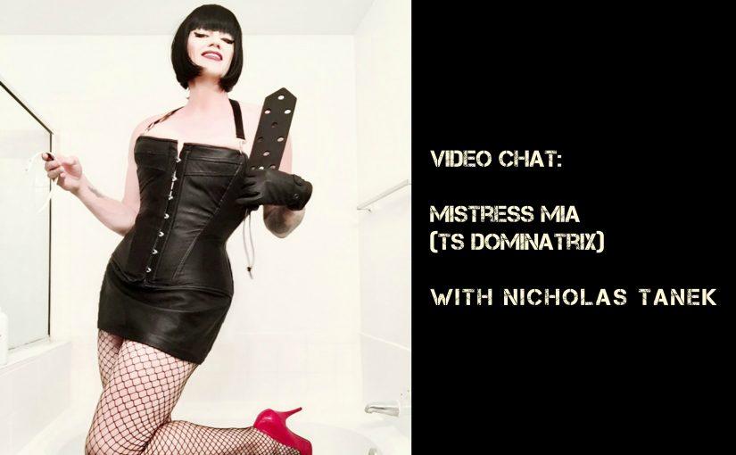 VIDEO CHAT: Mistress Mia (TS Dominatrix) w/ Nicholas Tanek