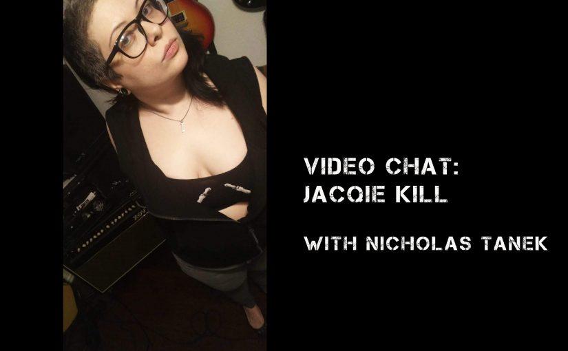 VIDEO CHAT: Jacqi Kill (The Bad Drugs) w/ Nicholas Tanek