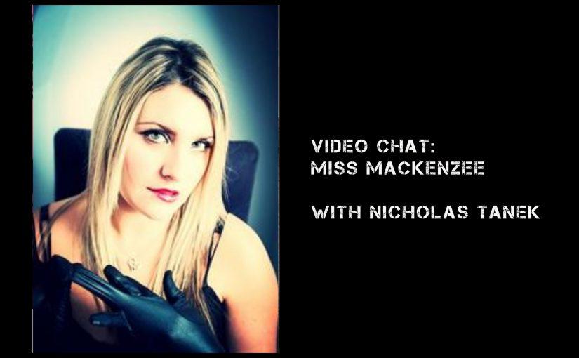 VIDEO CHAT: Miss Mackenzee with Nicholas Tanek