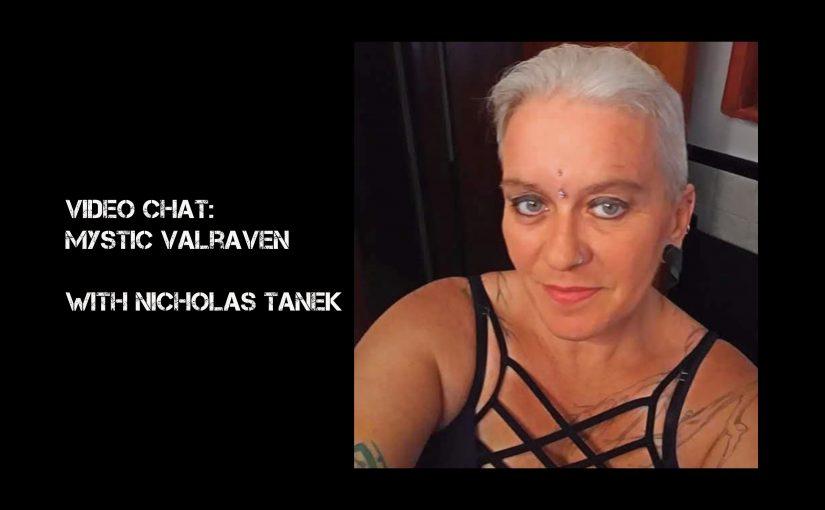VIDEO CHAT:  Mystic Valraven with Nicholas Tanek