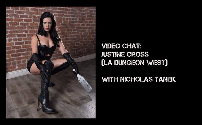 VIDEO CHAT: Justine Cross (LA Dungeon West) with Nicholas Tanek