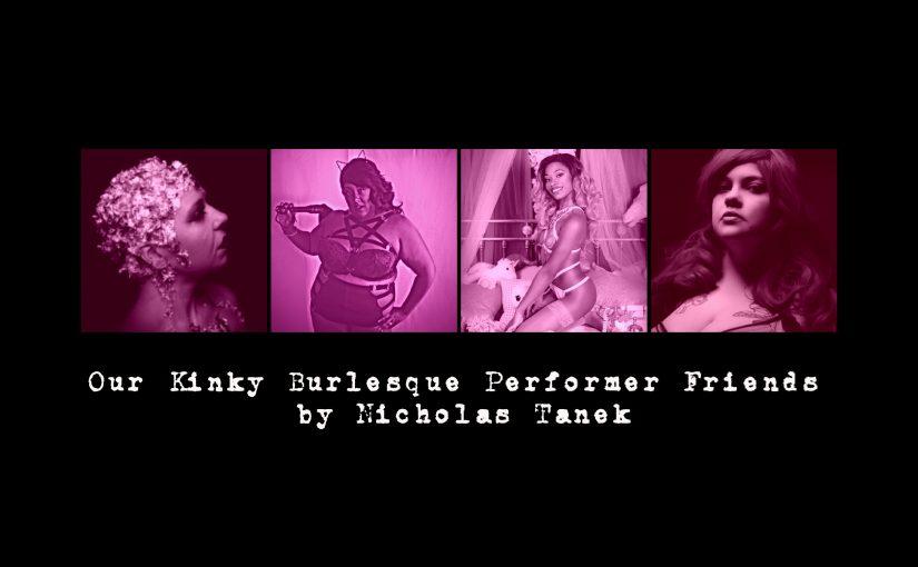 Our Kinky Burlesque Performer FriendsBy Nicholas Tanek