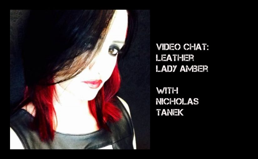 VIDEO CHAT: Leather Lady Amber with Nicholas Tanek