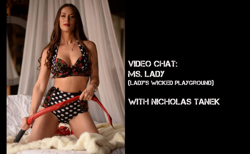 VIDEO CHAT: Ms. Lady (Lady's Wicked Playground) with Nicholas Tanek